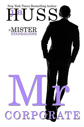 Hot New Release! ~Mr. Corporate (Mister #3) by J.A. Huss