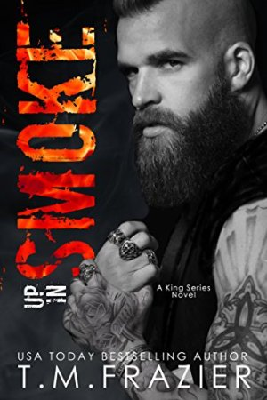 Hot New Releases! ~Feb 19~ Up in Smoke: A King Series Novel by T.M. Frazier