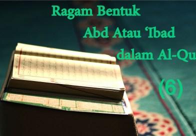 Ragam Bentuk 'Abd Atau 'Ibad dalam Al-Quran (6)