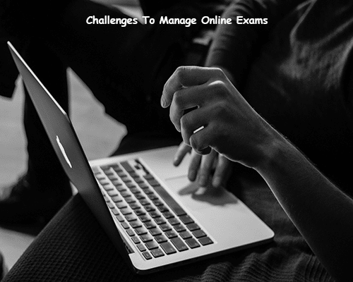 Challenges To Manage Online Exams