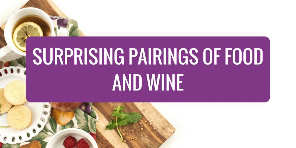 Surprising Pairings of Food and Wine