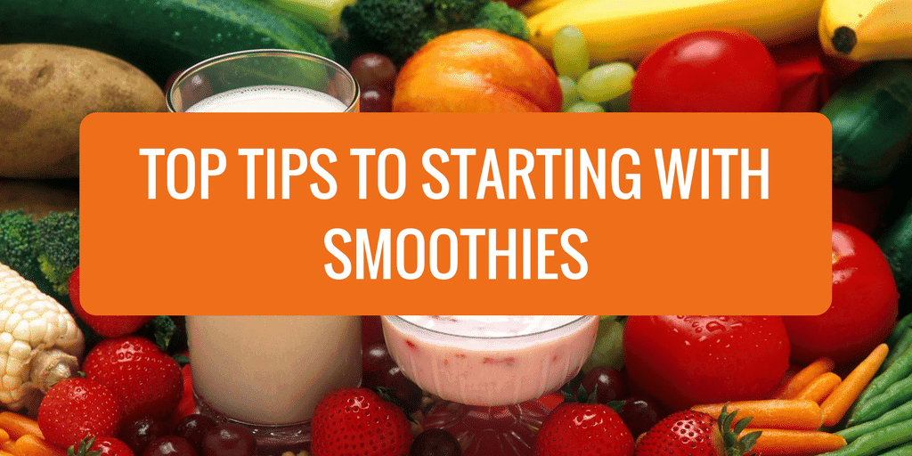 Top Tips to Starting with Smoothies