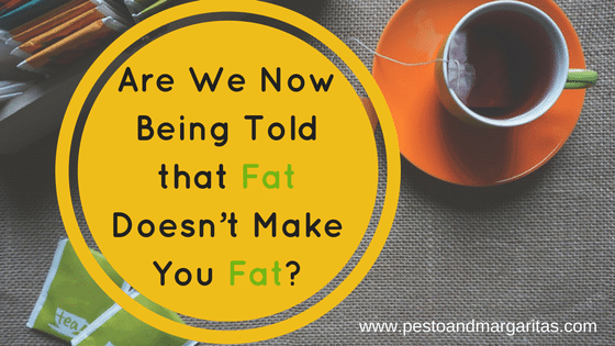Are We Now Being Told that Fat Doesn't Make You Fat?
