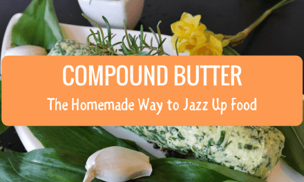 Compound Butter – The Homemade Way to Jazz Up Food