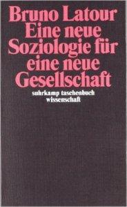 Buchcover: Bruno Latour: Eine Soziologie für eine neue Gesellschaft. Neuere Taschenbuchausgabe bei Suhrkamp