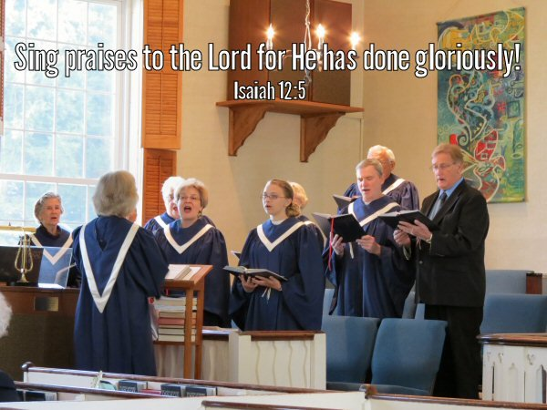 Sing praises to the Lord for He has done gloriously! Isaiah 12:5