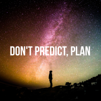 Don't Predict, Plan