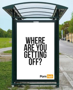 Pornhub Creative Director Challenge   Bus station campaign. Submitted by  Itamar C.