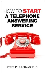 How to Start a Telephone Answering Service by Peter DeHaan, PhD