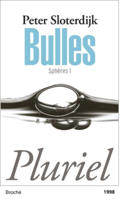 Bulles, Spheres I - Peter Sloterdijk