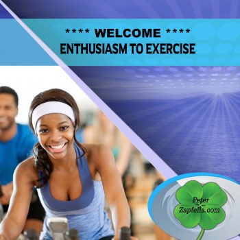 WELCOME ENTHUSIASM TO EXERCISE