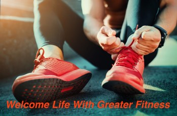 Welcome Life With Greater Fitness And Health
