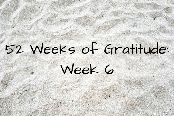 52 Weeks of Gratitude: Week 6