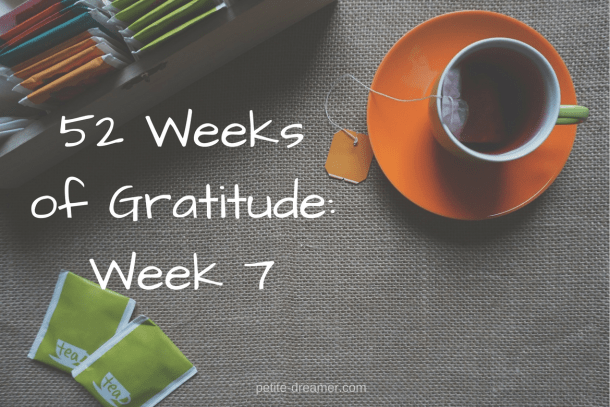 52 Weeks of Gratitude: Week 7