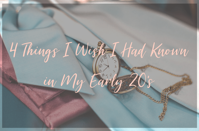4 Things I Wish I Had Known in My Early 20's