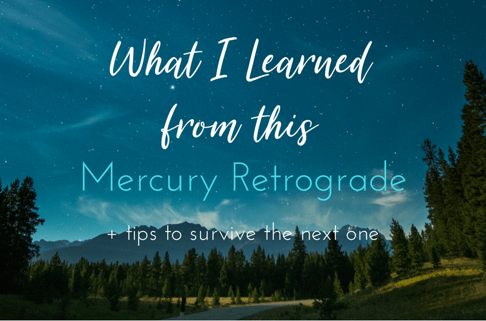 What I Learned from this Mercury Retrograde + tips to survive the next one