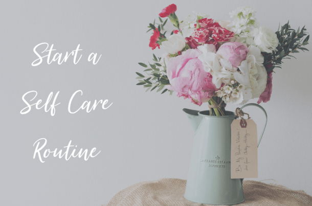 Start a Self Care Routine | Petite-Dreamer.com