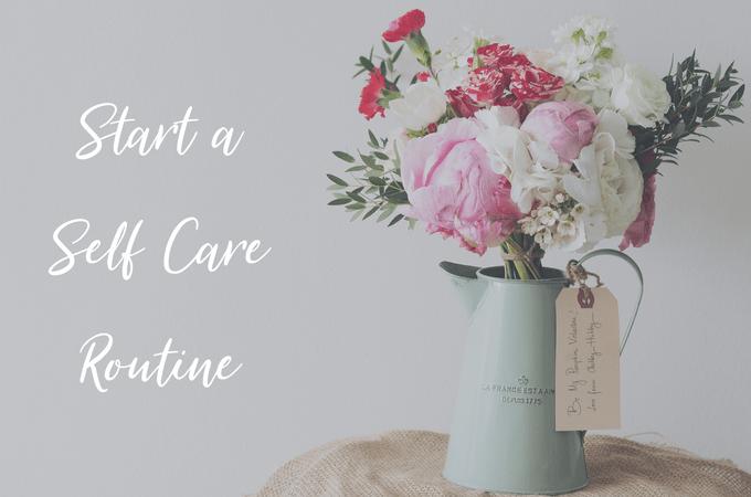 Start a Self Care Routine | Petite-Dreamer.com