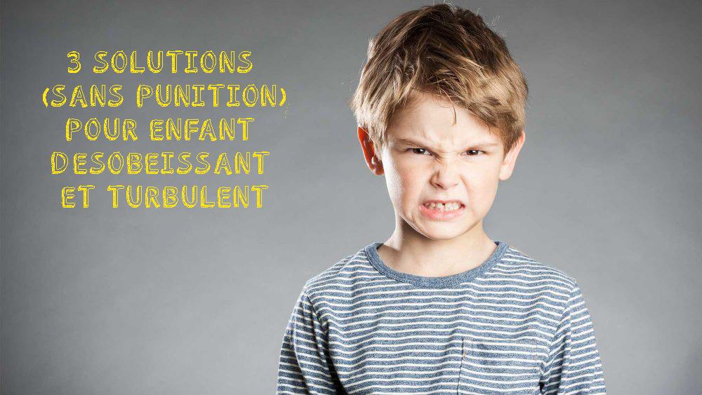 3 solutions (sans punition) pour enfant désobéissant et turbulent