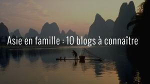 asie en famille : 10 blogs à connaître pour préparer le prochain voyage