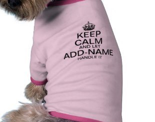 "Keep Calm and Let ""Dog Name"" Handle it. Dog T Shirts"