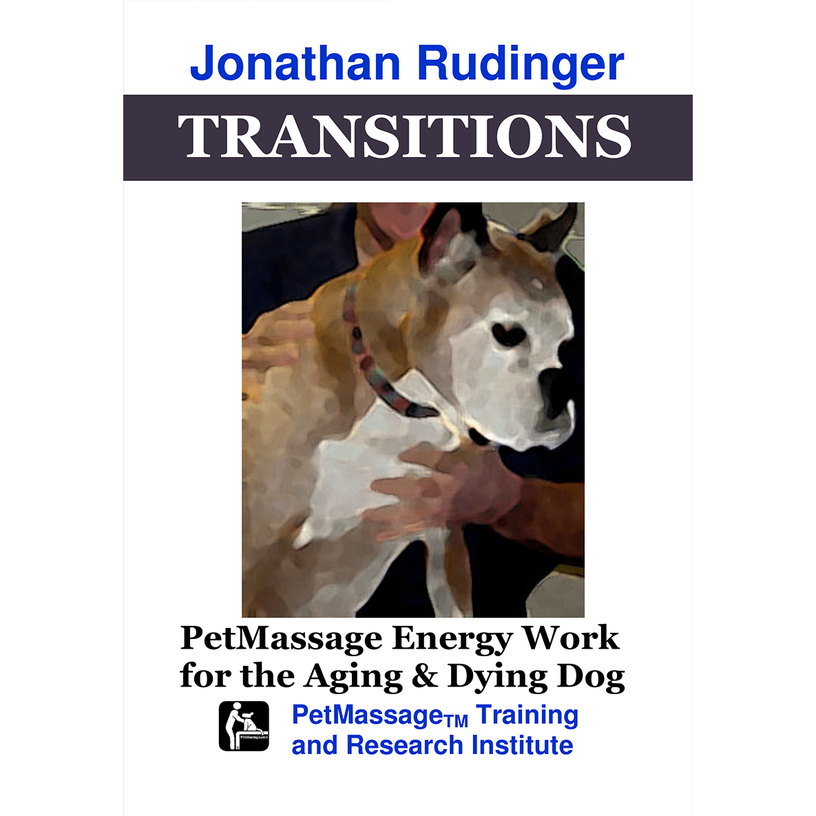 TRANSITIONS: PetMassage™ Energy Work for the Aging & Dying Dog [Book ...