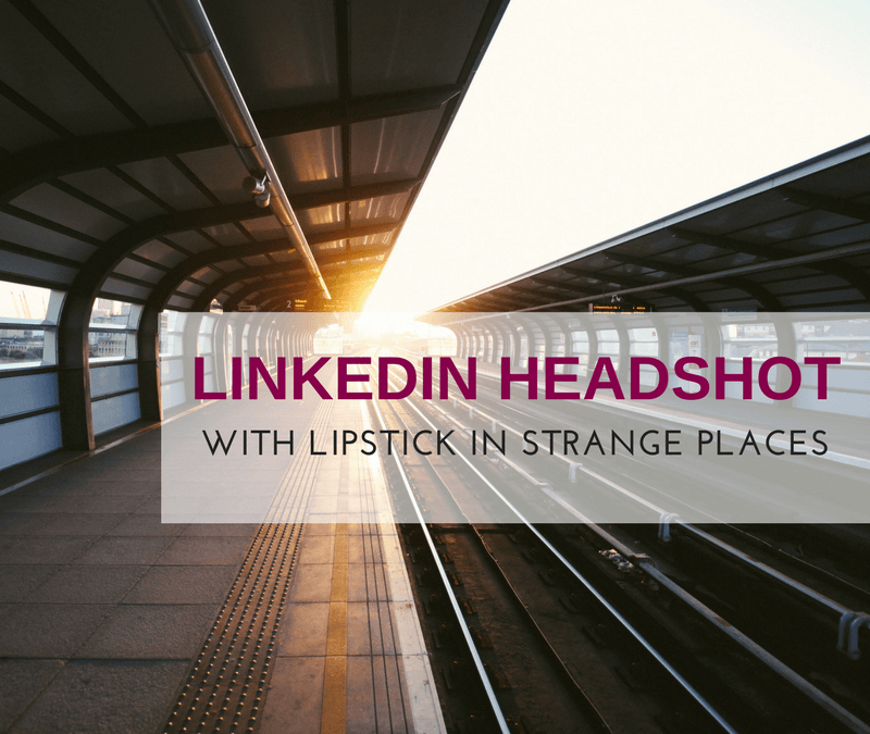 LinkedIn Headshot adventure and lipstick in strange places