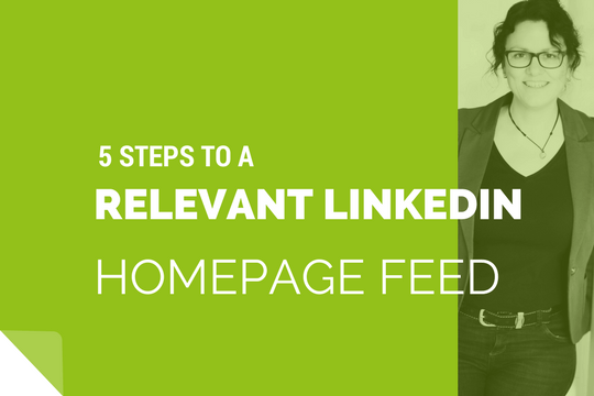 Make your LinkedIn Homepage Feed as relevant as possible.
