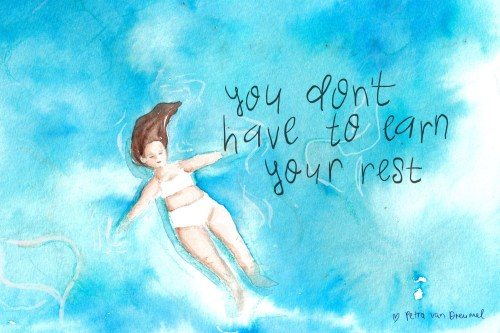 you dont have to earn your rest - watercolor illustration Petra van Dreumel