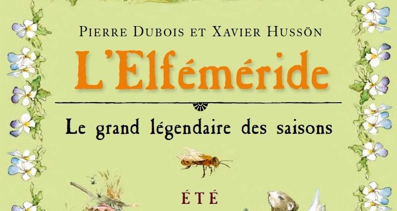 L'Elféméride, le grand légendaire des saisons – été – Pierre Dubois et Xavier Hussön – éditions Hoëbeke