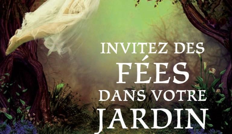 Invitez les fées au cœur de votre jardin!
