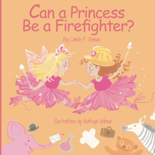 Can a Princess Be a Firefighter by Carole P Roman
