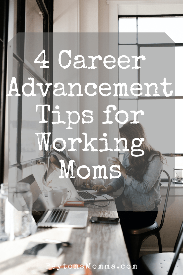 4 Career Advancement Tips for Working Moms - Peyton's Momma™