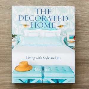 The Decorated Home: Living with Style and Joy Written by Meg Braff, Foreword by Charlotte Moss, Photographed by J. Savage Gibson, Contribution by Brooke Showell Kasir