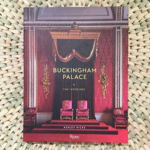 Buckingham Palace: The Interiors Written by Ashley Hicks