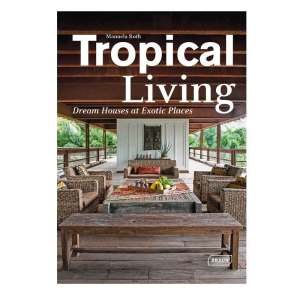 Tropical Living: Dream Houses at Exotic Places