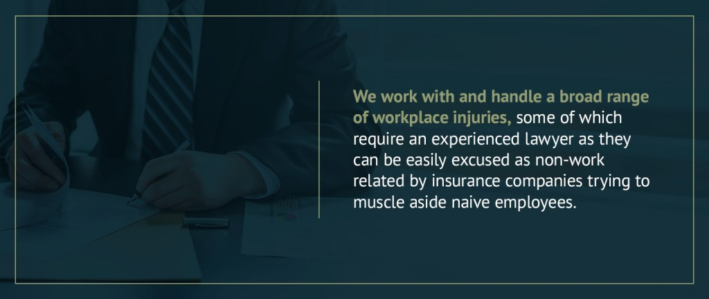 We work with and handle a broad range of workplace injuries