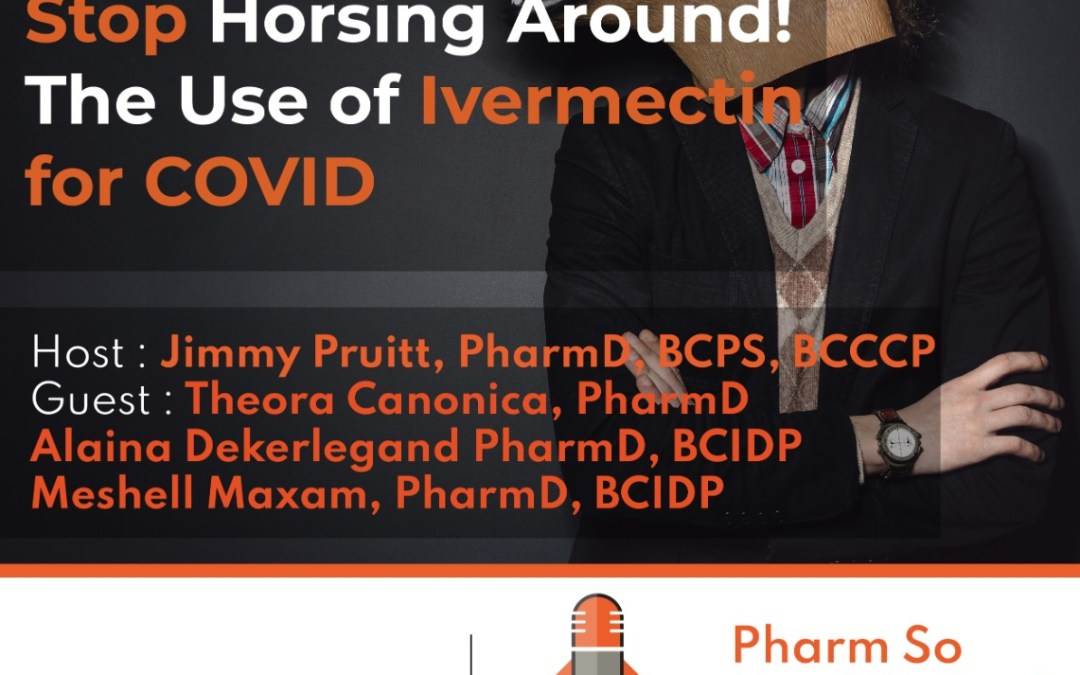 Episode 56: Stop Horsing Around! The Use of Ivermectin for COVID-19 with ID Pharm Panel Alaina Dekerlegand, Meshell Maxam, and Theora Canonica