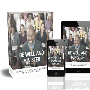 Be Well and Minister DIY 12 Weeks Wellness Blueprint for Ministry Leaders
