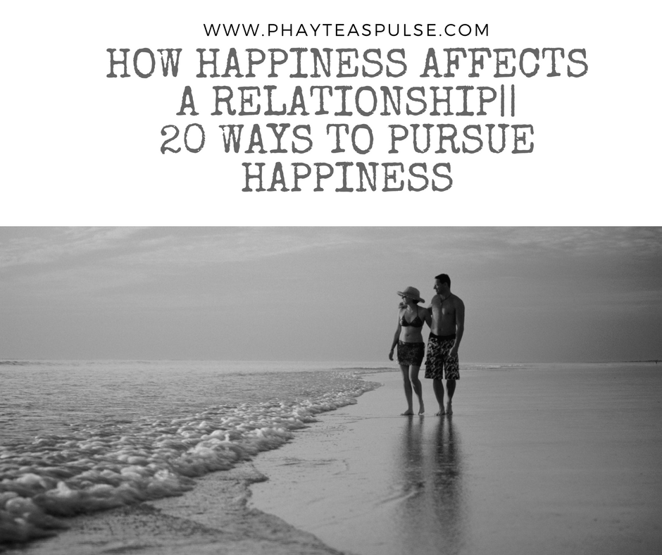 How Happiness Affects A Relationship||20 Ways To Pursue Happiness. - Phaytea's Pulse