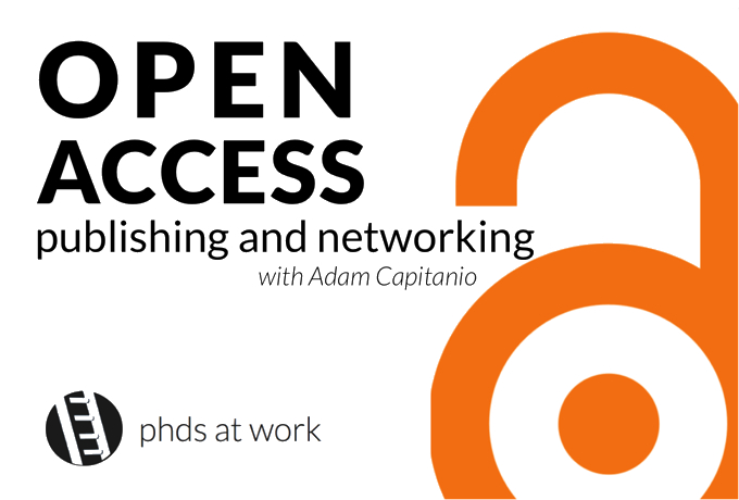 PhDs 03 Open Access Publishing and Networking - with Adam Capitanio