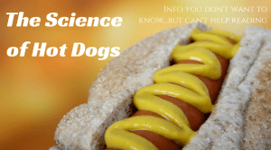 The Science of Hot Dogs