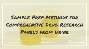 Optimizing Sample Preparation Methods for Comprehensive Drug Research Panels from Urine
