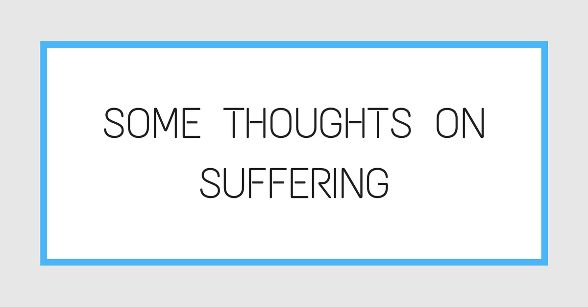 Some Thoughts On Suffering