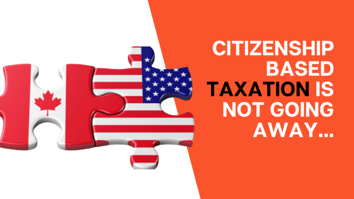 Citizenship Based Taxation is not going Away, but these 5 Changes Would Change the Game (for the better)