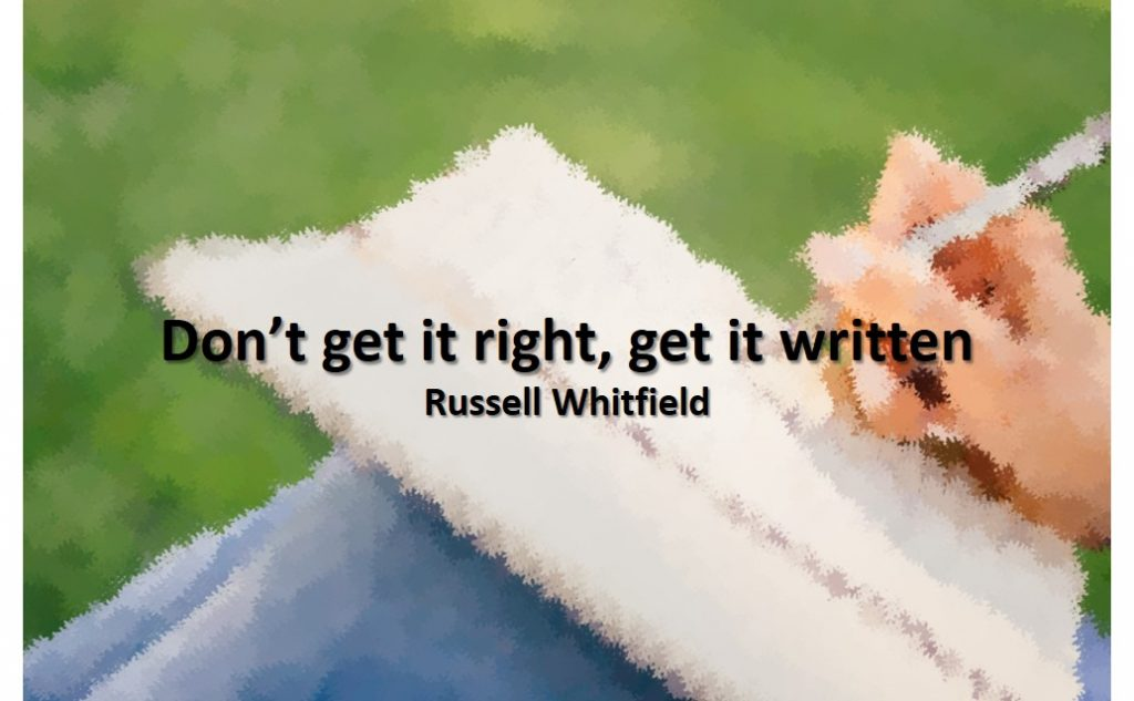 Writing advice: Dont Get It Right Get It Written Quote
