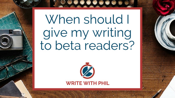 When should I give my writing to beta readers header