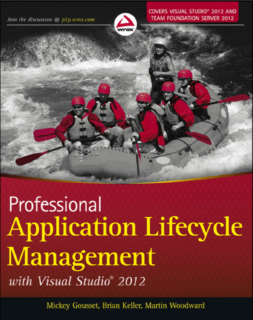 Wrox.Professional.Application.Lifecycle.Management.with.Visual.Studio.2012.Sep.2012