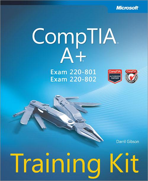 Microsoft.Press.CompTIA.Aplus.Training.Kit.Exam.220-801.and.Exam.220-802.Dec.2012