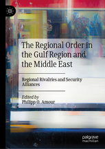 The Regional Order in the Gulf Region and the Middle East. Regional Rivalries and Security Alliances